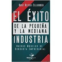 El éxito de la pequeña y la mediana Industria: Nuevos modelos de conducta empresaria (Spanish Edition)