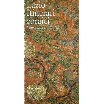 Lazio. Itinerari Ebraici. I Luoghi, La Storia, L'arte