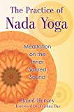 The Practice of Nada Yoga: Meditation on the Inner Sacred Sound.