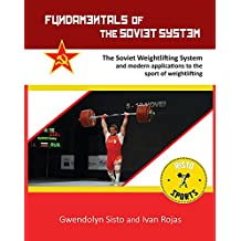 Fundamentals of the Soviet System: The Soviet Weightlifting System and modern applications to the sport of weightlifting (English Edition)