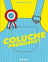Coluche Président ! par J. M. Erre