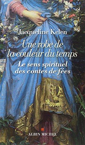 UNE ROBE DE LA COULEUR DU TEMPS- Le sens spirituel des contes de fées