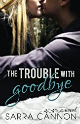 The Trouble With Goodbye (A Fairhope New Adult Romance) (Volume 1) by Sarra Cannon (2013-05-19)