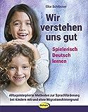 Wir verstehen uns gut: Spielerisch Deutsch lernen. Methoden und Bausteine zur Sprachförderung für deutsche und zugewanderte Kinder als Integrationsbeitrag in Kindergarten und Grundschule - Elke Schlösser