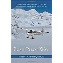Bush Pilot Way: Flying and Training in Alaska to Become the Best Pilot You Can Be