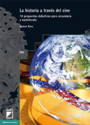 La historia a través del cine: 10 propuestas didácticas para secundaria y bachillerato (BIBLIOTECA DE IBER) - 9788499804651