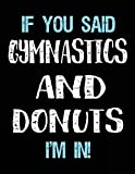 If You Said Gymnastics And Donuts I'm In: Blank Sketch, Draw and Doodle Book - Dartan Creations, Tara Hayward