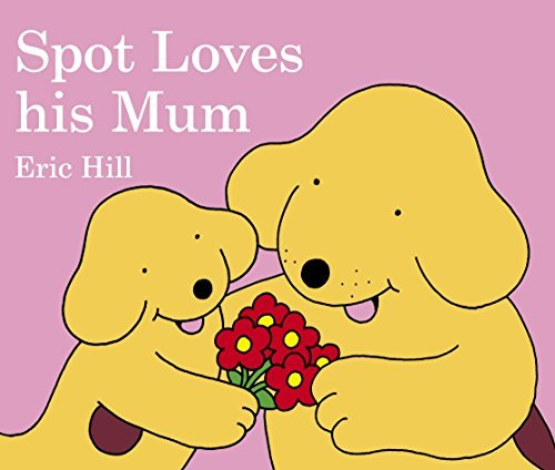 Spot Loves His Mum by Eric Hill (2006-01-26)