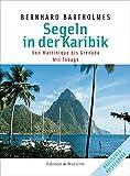 Segeln in der Karibik 1: Martinique - Grenada  Mit Tobago - Bernhard Bartholmes