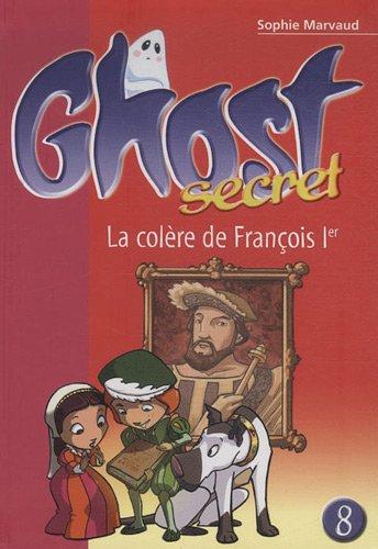 Ghost Secret, Tome 8 : La colère de Francois Ier