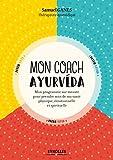 Mon coach ayurveda - Mon programme sur mesure pour prendre soin de ma santé physique, émotionnelle et spirituelle