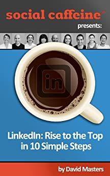 LinkedIn: Rise to the Top in 10 Simple Steps (Social Caffeine) Epub Descargar