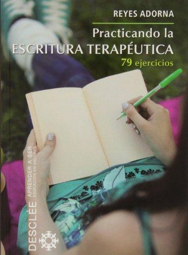 Practicando la escritura terapéutica : 79 ejercicios por María Reyes Adorna Castro