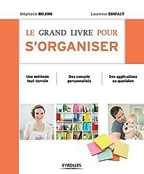 Le grand livre pour s'organiser: Une méthode tout-terrain - Des conseils personnalisés - Des applications au quotidien