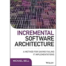 Incremental Software Architecture: A Method for Saving Failing IT Implementations