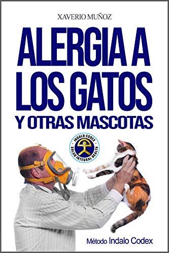 Alergia a los gatos y otras mascotas: Método antialérgico Indalo Codex para...
