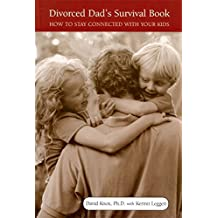 Divorced Dad's Survival Book: How to Stay Connected with Your Kids