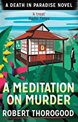 A Meditation on Murder (Death in Paradise 1) by Thorogood, Robert (May 7, 2015) Paperback