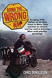 Going The Wrong Way: A young Belfast man sets off to find himself, and the road to Australia. What could possi