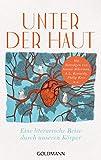 Unter der Haut: Eine literarische Reise durch unseren K?rper - Mit Beitr?gen von Naomi Alderman, A.L. Kennedy, Philip Kerr u.a.