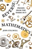 Reverse Mathematics – Proofs from the Inside Out