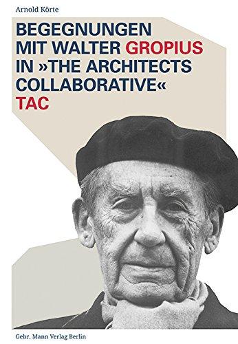 Begegnungen mit Walter Gropius in 'The Architects Collaborative' TAC