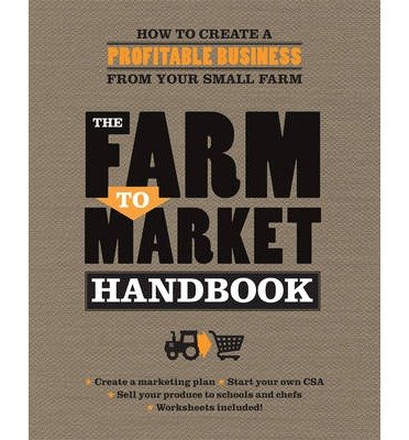[ The Farm to Market Handbook: How to Create a Profitable Business from Your Small Farm Hurst, Janet ( Author ) ] { Paperback } 2014