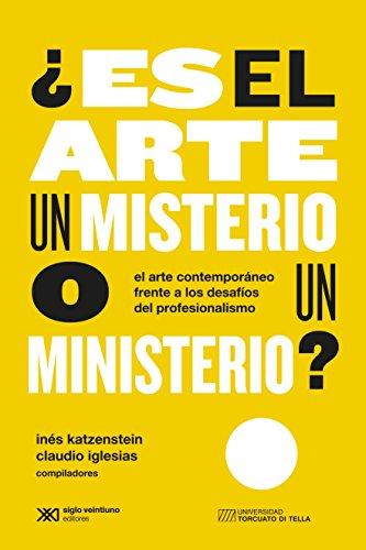 ¿Es el arte un misterio o un ministerio?: El arte contemporáneo frente a los desafíos del profesionalismo (Arte y Pensamiento) por Inés Katzenstein