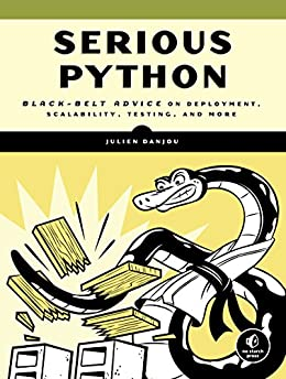 Serious Python: Black-Belt Advice on Deployment, Scalability, Testing, and More by [Danjou, Julien]