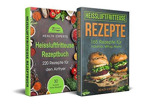Heissluftfritteuse Rezeptbuch und Heissluftfritteuse Rezepte: 220 Rezepte für den Airfryer & 165 Rezepte für Frühstück,Mittag und Abend