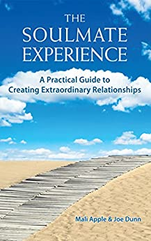 The Soulmate Experience: A Practical Guide to Creating Extraordinary Relationships by [Apple, Mali, Dunn, Joe]