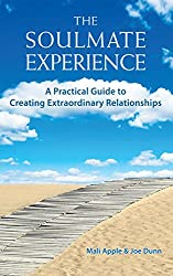 The Soulmate Experience: A Practical Guide to Creating Extraordinary Relationships (English Edition)