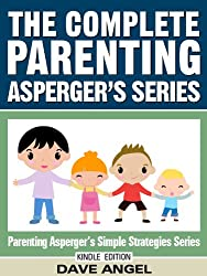 The Complete Parenting Asperger's Series (Parenting Asperger's Simple Strategies Series Book 6)