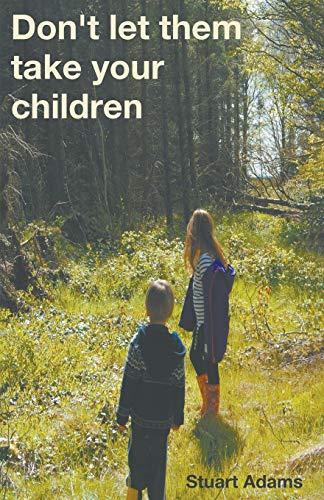 Don't Let Them Take Your Children por Stuart Adams