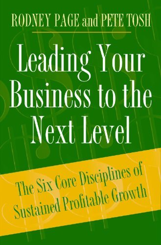 Leading Your Business to the Next Level: The Six Core Disciplines of Sustained Profitable Growth by Rodney Page (2005-08-30)