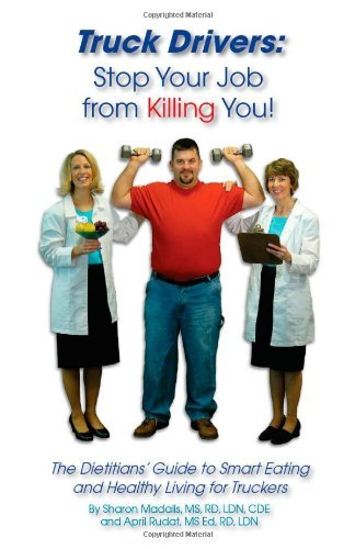[ TRUCK DRIVERS: STOP YOUR JOB FROM KILLING YOU! THE DIETITIANS' GUIDE TO SMART EATING AND HEALTHY LIVING FOR TRUCKERS ] Truck Drivers: Stop Your Job from Killing You! the Dietitians' Guide to Smart Eating and Healthy Living for Truckers By Madalis, Sharon ( Author ) Jun-2010 [ Paperback ] (Truck Stop-guide)