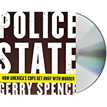 Police State: How America's Cops Get Away with Murder by Gerry Spence (2015-09-08)
