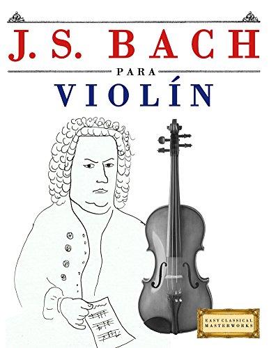 J. S. Bach para Violín: 10 Piezas Fáciles para Violín Libro para Principiantes por Easy Classical Masterworks