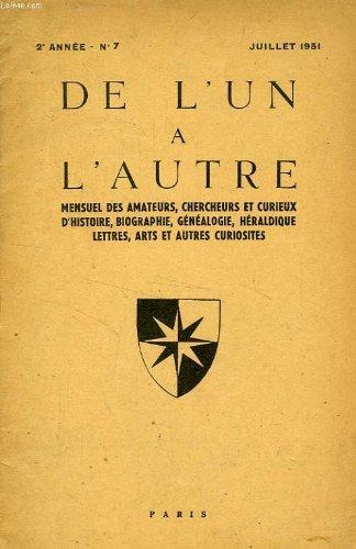 DE L'UN A L'AUTRE, 2e ANNEE, N° 7, JUILLET 1951, MENSUEL DES AMATEURS, CHERCHEURS ET CURIEUX DE GENEALOGIE, HERALDIQUE, BIOGRAPHIE, ARCHEOLOGIE, PETITE HISTOIRE ET AUTRES CURIOSITES