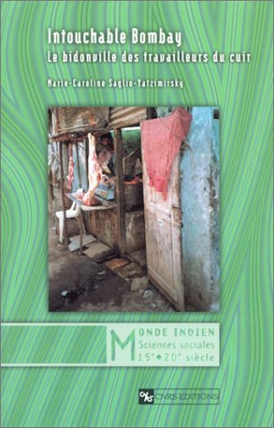 Intouchable Bombay : Le bidonville des travailleurs du cuir de Marie-Caroline Saglio-Yatzimirsky (5 mai 2002) Broch