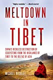 Front cover for the book Meltdown in Tibet : China's reckless destruction of ecosystems from the highlands of Tibet to the deltas of Asia by Michael Buckley