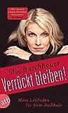 Verrückt bleiben!: Mein Leitfaden für freie Radikale - Else Buschheuer