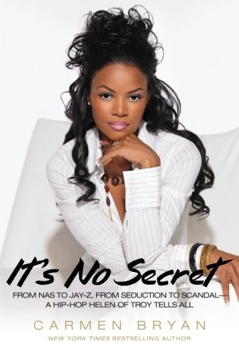 It's No Secret: From Nas to Jay-Z, from Seduction to Scandal--a Hip-Hop Helen of Troy Tells All by Carmen Bryan (2007-11-06)