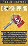Dropshipping: Master the Art of Product Research and Find the Most Profitable...