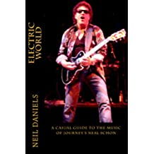 Electric World - A Casual Guide To The Music Of Journey's Neal Schon (English Edition)