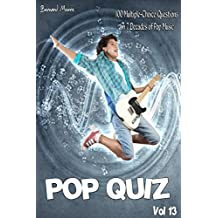 Pop Quiz Vol 13: 100 Multiple-Choice Questions on 7 Decades of Pop Music (50s, 60s, 70s, 80s, 90s, 00s, Indie, Punk Rock, New Wave, Rap, Grunge, Disco, Folk, Blues, Brit Pop)
