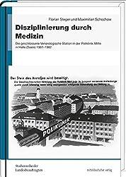 Disziplinierung durch Medizin: Die geschlossene Venerologische Station in der Poliklinik Mitte in Halle (Saale) 1961 bis 1982 (Studienreihe der ... der ehemaligen DDR in Sachsen-Anhalt)