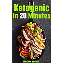 Ketogenic In 20 Minutes: 50+ Crazily Quick & Easy Keto Recipes for Busy You To Rapid Fat Loss And Better Your Life (English Edition)