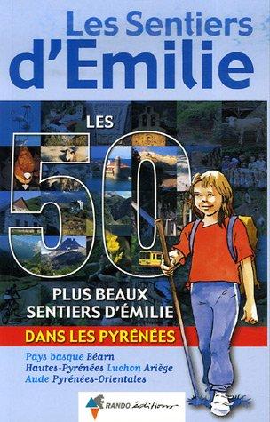 LES 50 PLUS BEAUX SENTIERS D'EMILIE DANS LES PYRENEES par COLLECTIF