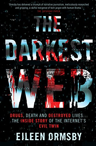 Darkest Web : Drugs, death and destroyed lives ... the inside story of the internet's evil twin (English Edition)